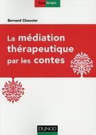 Couverture du livre « La médiation thérapeutique par les contes » de Bernard Chouvier aux éditions Dunod