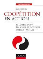 Couverture du livre « Coopétition en action ; 10 leviers pour élaborer et déployer votre stratégie » de Saphia Richou aux éditions Dunod