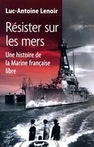 Couverture du livre « Résister sur les mers ; une histoire de la Marine française libre » de Luc-Antoine Lenoir aux éditions Cerf