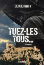 Couverture du livre « Tuez-les tous... » de Serge Raffy aux éditions Albin Michel