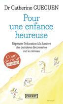 Couverture du livre « Pour une enfance heureuse ; repenser l'éducation à la lumière des dernières découvertes sur le cerveau » de Catherine Gueguen aux éditions Pocket