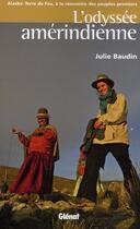 Couverture du livre « L'odyssée amérindienne ; Alaska-Terre de Feu, à la rencontre des peuples premiers » de Julie Baudin aux éditions Glenat