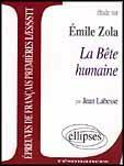 Couverture du livre « Etude Sur Emile Zola La Bete Humaine Epreuves De Francais Premieres L/Es/S/Stt » de Labesse aux éditions Ellipses Marketing