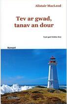 Couverture du livre « Tev ar gwad, tanav an dour » de Alistair Macleod et Kristian Braz aux éditions Al Liamm