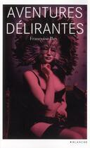 Couverture du livre « Les aventures délirantes » de Francoise Rey aux éditions Blanche
