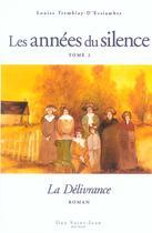 Couverture du livre « Les années du silence T.2 ; la délivrance » de Louise Tremblay D'Essiambre aux éditions Guy Saint-jean