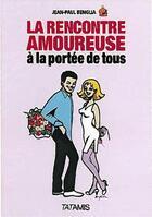 Couverture du livre « La rencontre amoureuse à portée de tous » de Jean-Paul Benglia aux éditions Tatamis