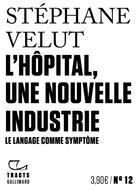 Couverture du livre « L'hôpital, une nouvelle industrie » de Stephane Velut aux éditions Gallimard