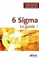 Couverture du livre « 6 sigma ; le guide ! » de Brulebois/Perre aux éditions Afnor