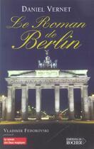 Couverture du livre « Le roman de berlin » de Daniel Vernet aux éditions Rocher