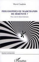 Couverture du livre « Philosophes ou marchands de sérénité ? ; petit traité de désenvoûtement » de Herve Caudron aux éditions L'harmattan