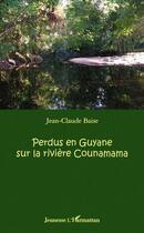 Couverture du livre « Perdus en Guyane sur la rivière Counamama » de Jean-Claude Baise aux éditions L'harmattan