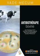 Couverture du livre « Antibiothérapie bovine » de Jean-Dominique Puyt et Veronique Guerin et Marie-Anne Arcangioli aux éditions Med'com