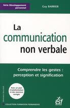 Couverture du livre « La communication non verbale ; comprendre les gestes : perception et signification » de Barrier G aux éditions Esf