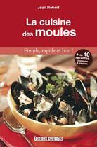 Couverture du livre « La cuisine des moules ; plus de 40 recettes classiques et insolites » de Jean Robert aux éditions Sud Ouest Editions