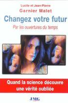 Couverture du livre « Changez votre futur » de Garnier-Mallet aux éditions Jmg