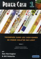 Couverture du livre « Poker cash t.1 ; triompher dans les cash-games, de poker hold'em no-limit » de Dan Harrington et Bill Robertie aux éditions Fantaisium