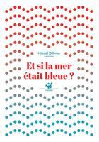 Couverture du livre « Et si la mer etait bleue ? » de Mikael Ollivier aux éditions Thierry Magnier