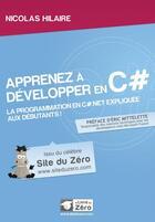 Couverture du livre « Apprenez à développer en C# - La programmation en C#.Net expliquée aux débutants! » de Nicolas Hilaire aux éditions Openclassrooms
