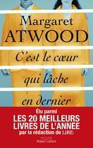 Couverture du livre « C'est le coeur qui lâche en dernier » de Margaret Atwood aux éditions Robert Laffont