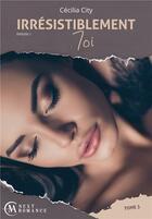 Couverture du livre « Irresistiblement toi - episode 1 - tome 3 » de Cecilia City aux éditions Ma Next Romance