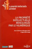 Couverture du livre « La propriété intellectuelle renouvelée par le numérique » de Collectif et Agnes Maffre-Bauge et Berengere Gleize aux éditions Dalloz
