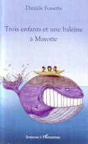 Couverture du livre « Trois enfants et une baleine à Mayotte » de Daniele Fossette aux éditions L'harmattan