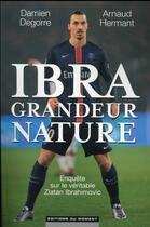Couverture du livre « Ibra grandeur nature » de Arnaud Hermant aux éditions Editions Du Moment