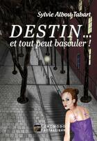 Couverture du livre « Destin... et tout peut basculer ! » de Sylvie Albou-Tabart aux éditions Lokomodo