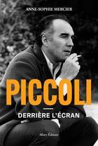 Couverture du livre « Piccoli ; dérrière l'écran » de Anne-Sophie Mercier aux éditions Allary