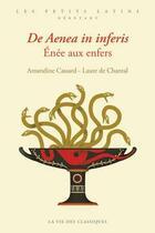 Couverture du livre « De Aenea in inferis ; Enée aux enfers » de Laure De Chantal et Amandine Cassard aux éditions La Vie Des Classiques