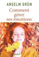 Couverture du livre « Comment gérer ses émotions ; transformez-les en forces » de Anselm Grun aux éditions Salvator