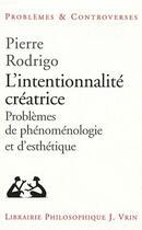 Couverture du livre « L'intentionnalité créatrice ; problème de phénomenologie et d'esthétique » de Pierre Rodrigo aux éditions Vrin