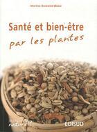 Couverture du livre « Santé et bien-être par les plantes » de Martine Bonnabel-Blaize aux éditions Edisud