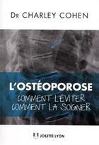 Couverture du livre « L'ostéoporose ; comment l'éviter, comment la soigner » de Charley Cohen aux éditions Josette Lyon