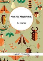 Couverture du livre « Le silence » de Maurice Maeterlinck aux éditions La Part Commune
