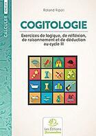 Couverture du livre « Cogitologie, Exercices De Logique, De Reflexion Et De Raisonnement Au Cycle Iii » de Roland Ripoll aux éditions Buissonnieres