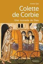 Couverture du livre « Colette de Corbie, une nomade de Dieu » de Annie Gay aux éditions Cabedita