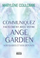 Couverture du livre « Communiquez facilement avec votre ange gardien ; vos guides et vos défunts » de Marylene Coulombe aux éditions La Semaine