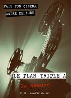 Couverture du livre « Fais ton cinéma t.2 ; le plan triple A » de Andre Delaure aux éditions Numeriklivres