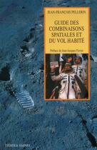 Couverture du livre « Le guide des combinaisons spatiales et du vol habité » de Jean-Francois Pellerin aux éditions Tessier Et Ashpool