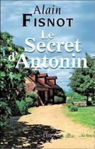 Couverture du livre « Secret D Antonin (Le) » de Alain Fisnot aux éditions Ecir