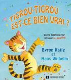 Couverture du livre « Tigrou-Tigrou, est-ce bien vrai ? quatre questions pour retrouver le sourire » de Byron Katie et Hans Wilhelm aux éditions Synchronique