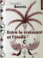 Couverture du livre « Entre le croissant et l'étoile » de Ouadia Bennis aux éditions Yanbow Al Kitab