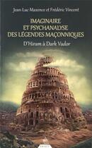 Couverture du livre « Légendes maçonniques ; imaginaire et psychanalyse » de Jean-Luc Maxence et Frederic Vincent aux éditions Dervy