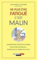 Couverture du livre « Ne plus être fatigué c'est malin » de Alexandra Chopard aux éditions Quotidien Malin