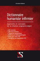 Couverture du livre « Dictionnaire humaniste infirmier ; approche et concepts de la relation soignant-soigné » de Christine Paillard aux éditions Setes
