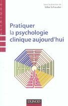 Couverture du livre « Pratiquer La Psychologie Clinique Aujourd'Hui » de Silke Schauder aux éditions Dunod