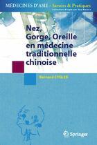 Couverture du livre « Nez, gorge, oreille en médecine traditionnelle chinoise » de Bernard Cygler aux éditions Springer