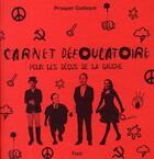 Couverture du livre « Carnet défoulatoire pour les déçus de la gauche » de Prosper Codaque aux éditions Fizzi